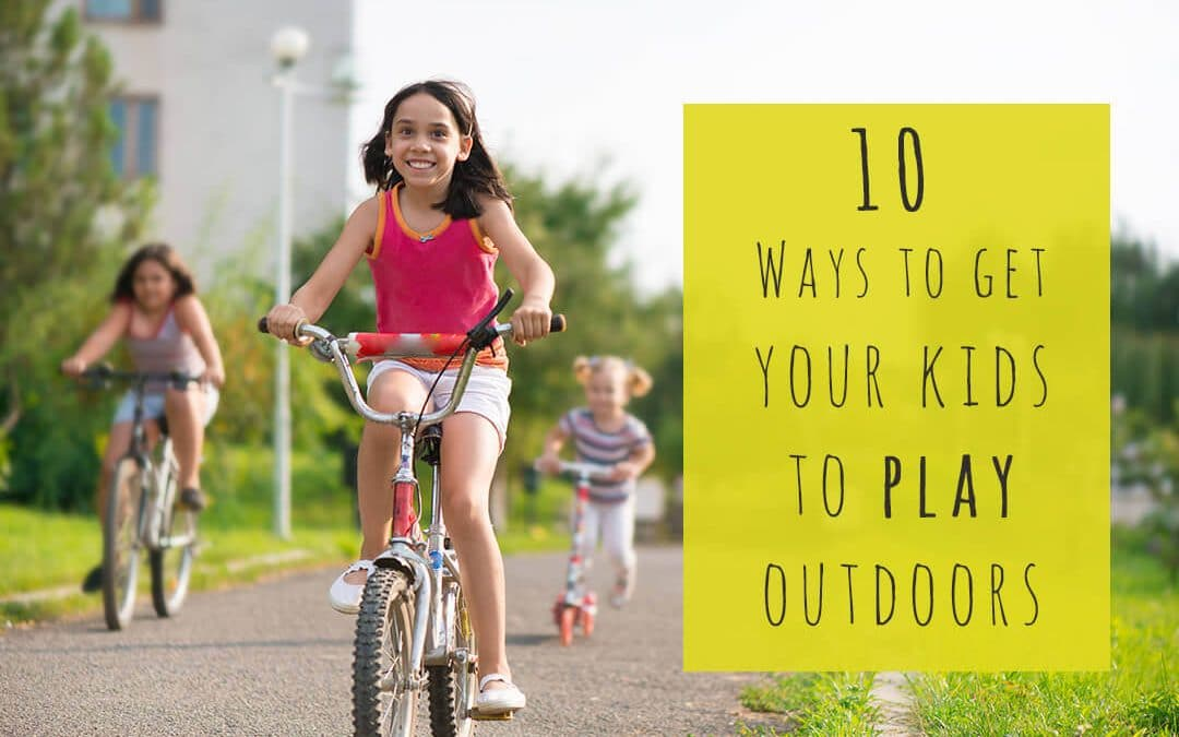 Get your Kids to Play Outdoors