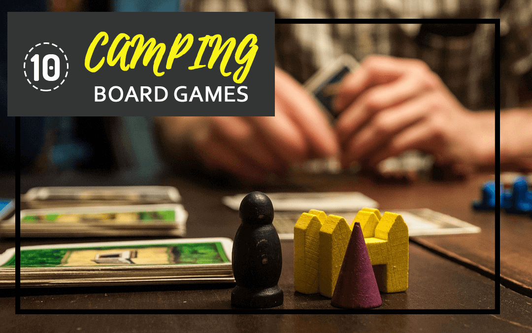 Camping Board Games that are better than sitting at a Campfire