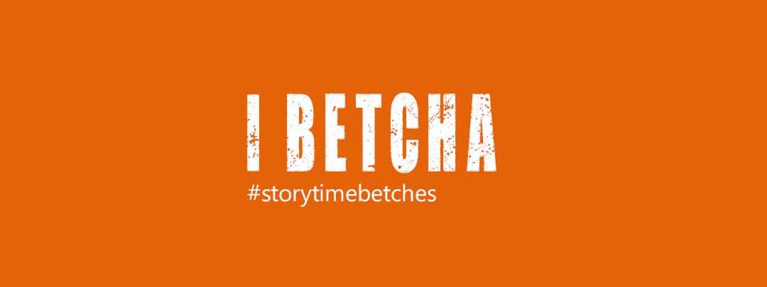 I Betcha